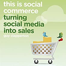This Is Social Commerce: Turning Social Media into Sales Audiobook by Guy Clapperton Narrated by Nigel Carrington