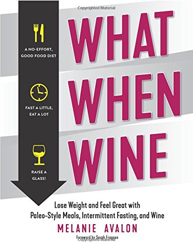 What When Wine: Lose Weight and Feel Great with Paleo-Style Meals, Intermittent Fasting, and Wine by Melanie Avalon