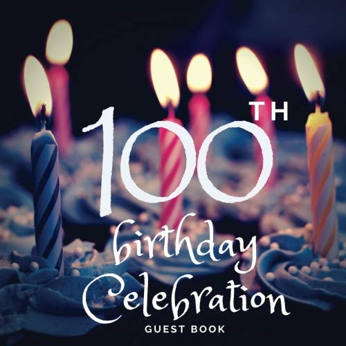 100th Birthday Celebration Guest Book: Guest Book. Free Layout Message Book For Family and Friends To Write in, Men, Women, Boys & Girls / Party, Home ... Paper size (Birthday Guest Books) (Volume 85)]()