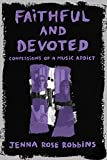 Faithful and Devoted: Confessions of a Music Addict