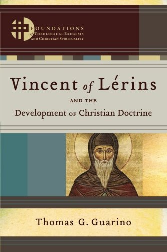Vincent of Lérins and the Development of Christian Doctrine (Foundations of Theological Exegesis and Christian Spiritua