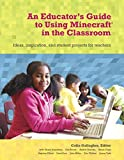 Minecraft in the Classroom: Ideas, inspiration, and student projects for teachers by Gallagher Colin (2014-10-24) Paperback
