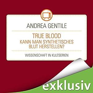 True Blood: Kann man synthetisches Blut herstellen? (Wissenschaft in Kultserien) Hörbuch