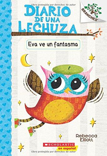 Diario de Una Lechuza #2: Eva Ve Un Fantasma (Eva Sees a Ghost) = Eva Sees a Ghost por Rebecca Elliott
