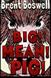 Big! Mean! Pig!, Brent Boswell, 1468101129