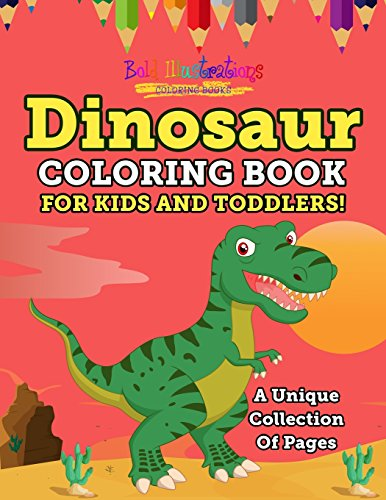 Dinosaur Coloring Book For Kids And Toddlers! A Unique Collection Of Pages ()