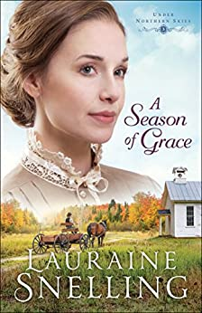 A Season of Grace (Under Northern Skies Book #3) by [Snelling, Lauraine]