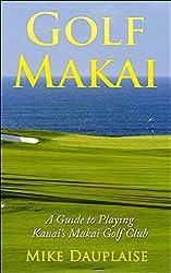 Golf Makai: A Guide to Playing Kauai's Makai Golf Club (Golf Kauai Book 1)