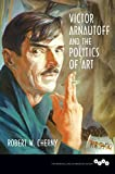 "Robert W. Cherny, ""Victor Arnautoff and the Politics of Art"" (U. Illinois Press, 2017)"