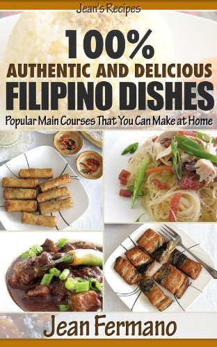Jean's Recipes: 100% Authentic and Delicious Filipino Dishes. Popular Main Courses That You Can Make at Home. by Jean Fermano