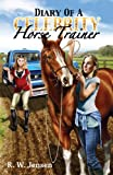 Diary of a Celebrity Horse Trainer (Horse Book)