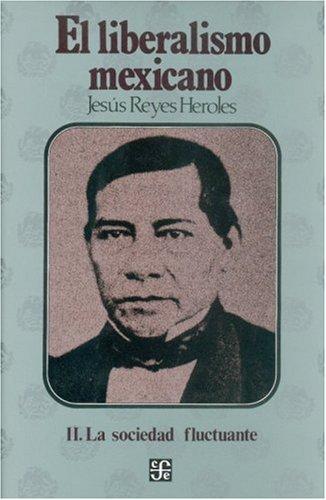 El Liberalismo Mexicano, II. La Sociedad Fluctuante (Poltica) por Reyes Heroles, Jess,Reyes Heroles, Jesus