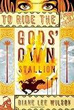 To Ride the Gods' Own Stallion, Diane Lee Wilson, 1402240287