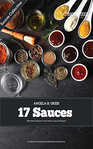 17 Sauces Blended Seasons and Herbs Sauce Recipes: A Collection of Seasons and Blended Herb (Season Edition Book ()