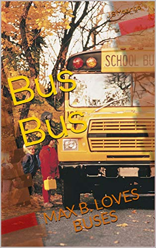 Bus Bus: MAX B. LOVES BUSES (Buses, Trucks, and Heavy Vehicles Book 1) por J S Mazingo