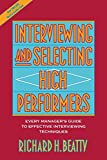 img - for Interviewing and Selecting High Performers: Every Manager's Guide to Effective Interviewing Techniques book / textbook / text book