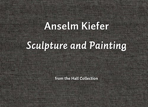 - Anselm Kiefer: Sculpture and Paintings from the Hall Collection