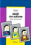 Adulti con autismo : bisogni, interventi e servizi
