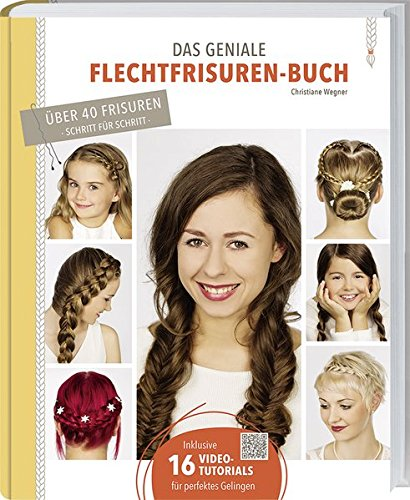 Das geniale Flechtfrisuren-Buch: Grundtechniken, Variationen, Tipps & Tricks.
