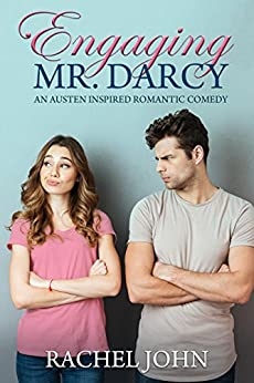 Engaging Mr. Darcy (An Austen Inspired Romantic Comedy) by [John, Rachel]