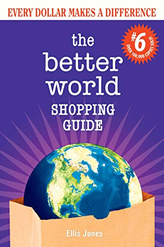 Every Dollar Makes a Difference The Better World Shopping Guide 6th Edition