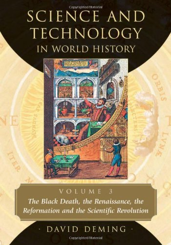 Science and Technology in World History: The Black Death, the Renaissance, the Reformation and the Scientific Revolution