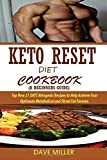 Keto Reset Diet Cookbook (A Beginner's Guide):: Top New 21 DAYS Ketogenic Recipes to Help Achieve Your Optimum Metabolism and Shred Fat Forever.
