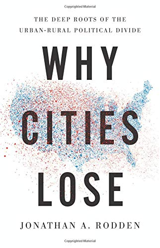 Why Cities Lose: The Deep Roots of the Urban-Rural Political Divide ()