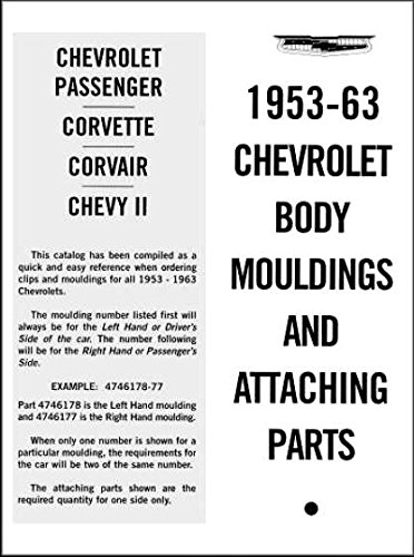 COMPLETE CHEVROLET BODY MOLDINGS & ATTACHING PARTS LIST MANUAL for 1953 1954 1955 1956 1957 1958 1959 1960 1961 1962 1963 Biscayne, Bel Air, Brookwood, Impala, Nomad, Yeoman, Delray,150, 210, Parkwood, Kingswood, Station Wagon, Corvette ()