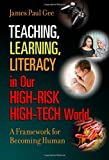 Teaching, Learning, Literacy in Our High-Risk High-Tech World: A Framework for Becoming Human