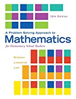 A Problem Solving Approach to Mathematics for Elementary School Teachers, 12th Edition Front Cover