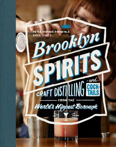 Brooklyn Spirits: Craft Distilling and Cocktails from the World's Hippest Borough by Peter Thomas Fornatale, Chris Wertz