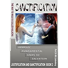 Hebraic Fundamental Steps to Salvation – Sanctification: Understanding Sanctification After Being Justified (Salvation Series Book 2)