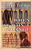 What to Do When He Won't Change, Jack Ito, 1466398868