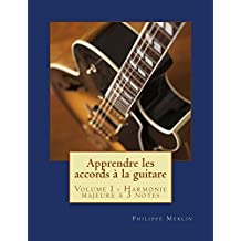 Apprendre les accords à la guitare: Volume I - Harmonie majeure à 3 notes (French Edition)