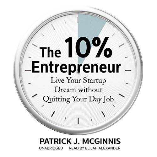 The 10% Entrepreneur: Live Your Startup Dream Without Quitting Your Day Job cover