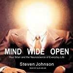 Mind Wide Open: Your Brain and the Neuroscience of Everyday Life | Steven Johnson