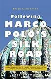 Following Marco Polo s Silk Road: An enthralling story of travels through Turkey, Syria, Jordan, Iran, Pakistan, China and Uzbekistan (Second Edition)