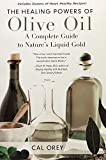 The Healing Powers of Olive Oil: A Complete Guide To Nature's Liquid Gold