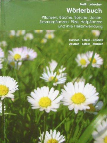 Wörterbuch: Pflanzen, Bäume, Büsche, Lianen, Zimmerpflanzen, Pilze, Heilpflanzen und ihre Heilanwendung. Russisch-Latein-Deutsch / Deutsch-Latein-Russisch