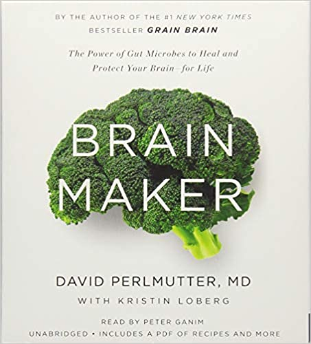 Brain Maker: The Power of Gut Microbes to Heal and Protect Your