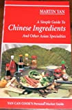 A Simple Guide to Chinese Ingredients and Other Asian Specialties, Martin Yan, 1884657001