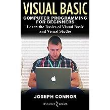 Visual Basic: Computer Programming for Beginners: Learn the Basics of Visual Basic and Visual Studio