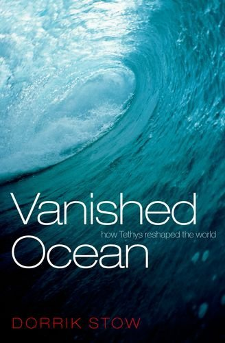 Vanished Ocean: How Tethys Reshaped the World Reprint Edition by Stow, Dorrik [Paperback]