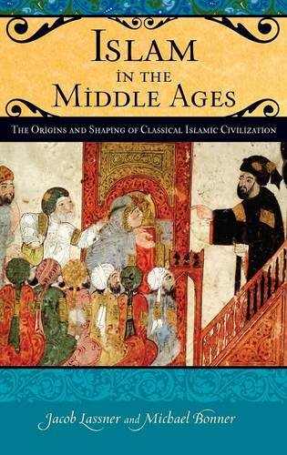 Islam in the Middle Ages: The Origins and Shaping of Classical Islamic Civilization (Praeger Series on the Middle Ages)