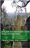 rosaire et chemin de croix avec medjugorje les messages de medjugorje par th?me avec la bible le magist?re et les saints t 1 french edition