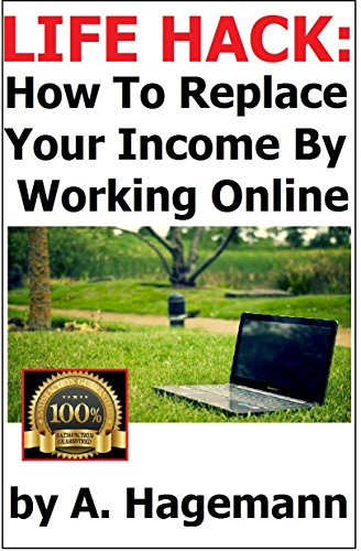 LIFE HACK: How to Replace Your Income by Working Online by [Hagemann, A.]