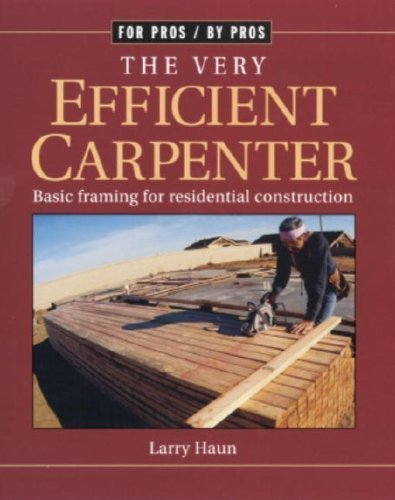 Very Efficient Carpenter (For Pros By Pros) by Larry Haun (23-Oct-2003) Paperback