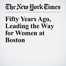 Fifty Years Ago, Leading the Way for Women at Boston