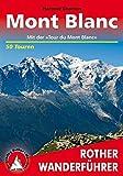 Mont Blanc: Mit der 'Tour du Mont Blanc'. 50 Touren (Rother Wanderführer)